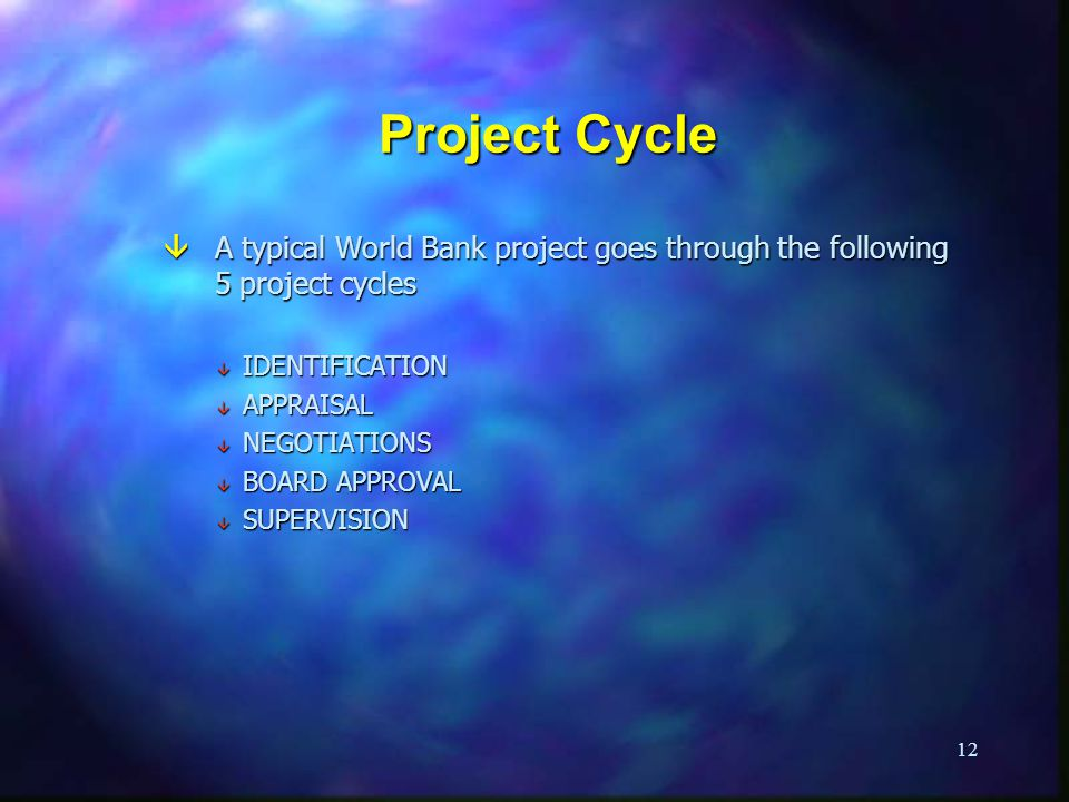 Project Cycle A typical World Bank project goes through the following 5 project cycles. IDENTIFICATION.