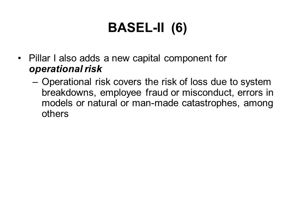 BASEL-II (6) Pillar I also adds a new capital component for operational risk.