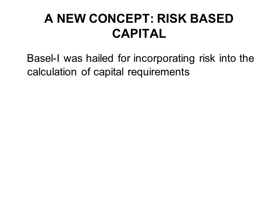 A NEW CONCEPT: RISK BASED CAPITAL
