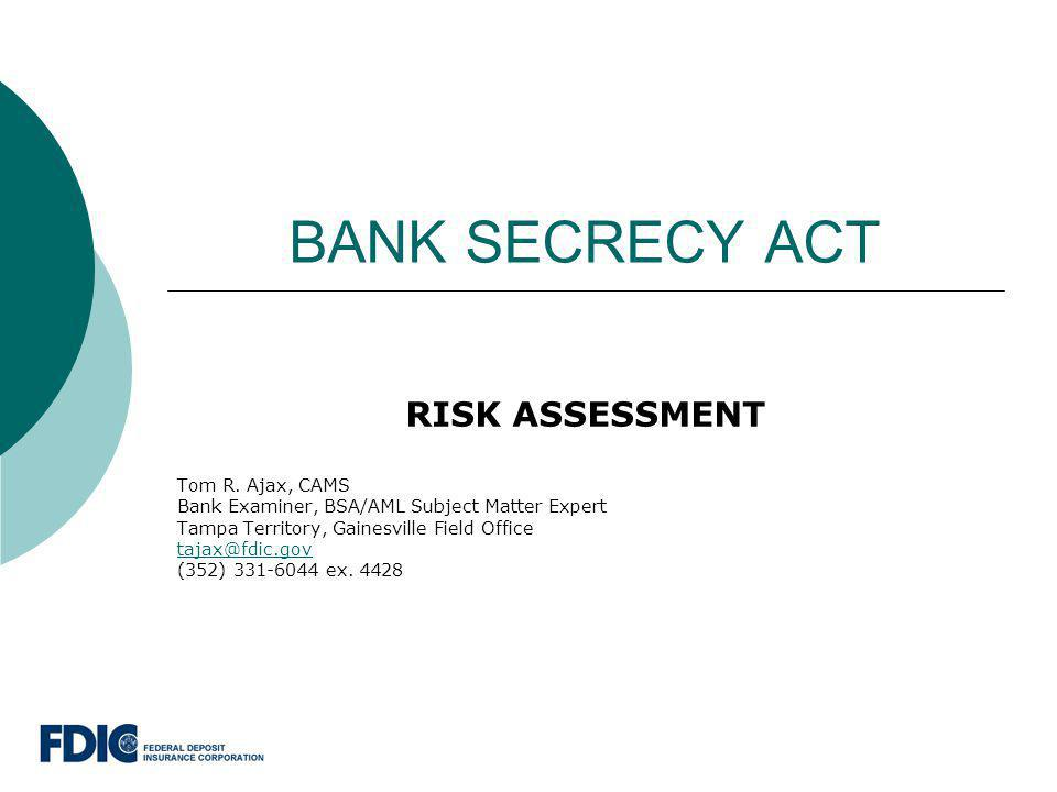 BANK SECRECY ACT RISK ASSESSMENT Tom R. Ajax, CAMS