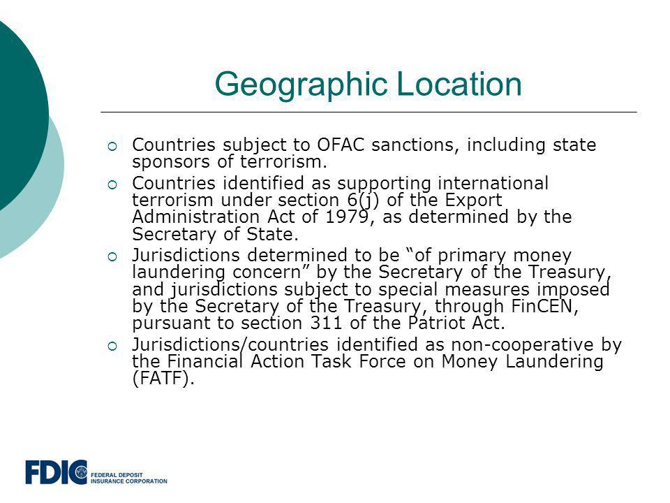 Geographic Location Countries subject to OFAC sanctions, including state sponsors of terrorism.