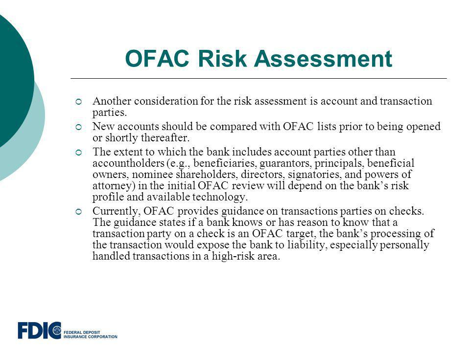 OFAC Risk Assessment Another consideration for the risk assessment is account and transaction parties.