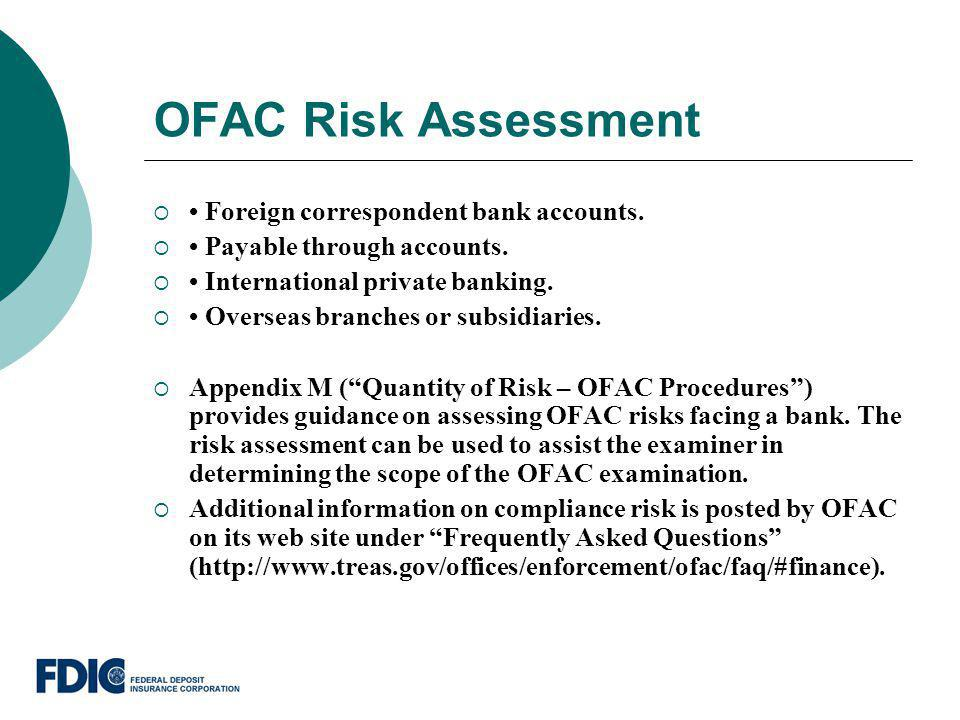 OFAC Risk Assessment • Foreign correspondent bank accounts.