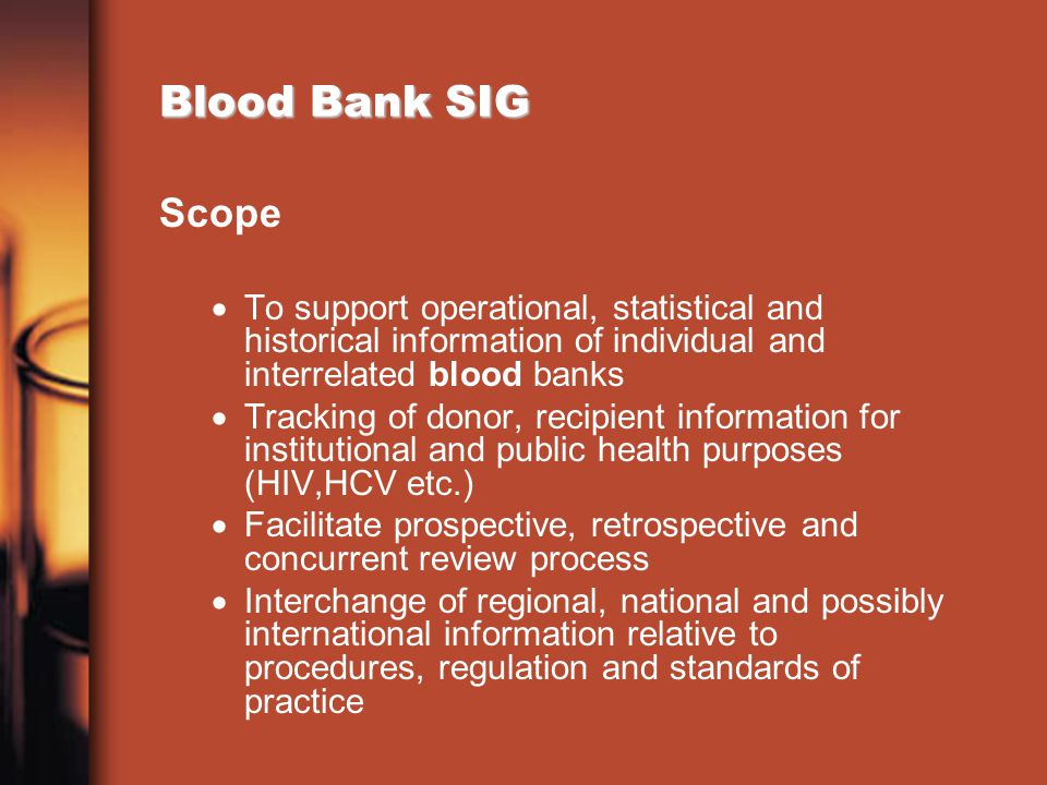 Blood Bank SIG Scope. To support operational, statistical and historical information of individual and interrelated blood banks.