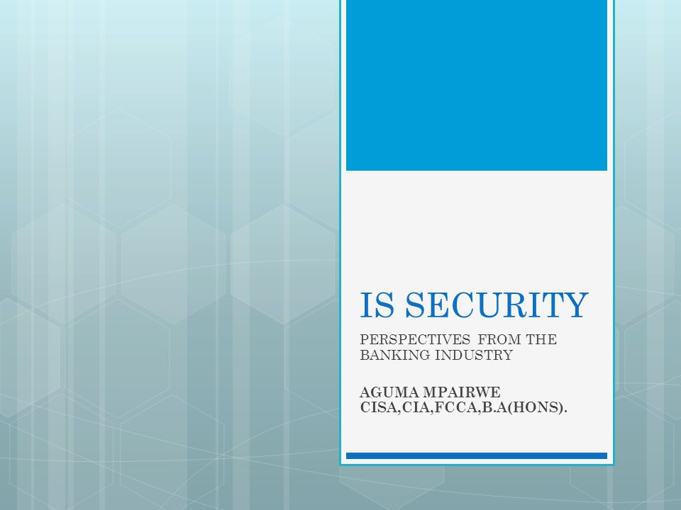 IS SECURITY PERSPECTIVES FROM THE BANKING INDUSTRY