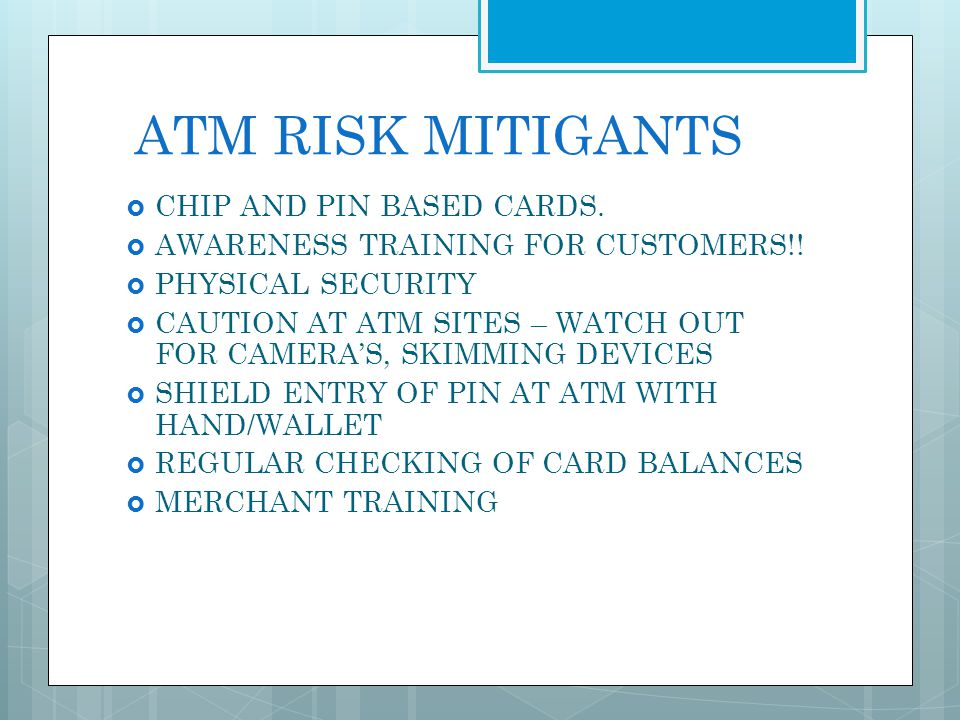 ATM RISK MITIGANTS CHIP AND PIN BASED CARDS.