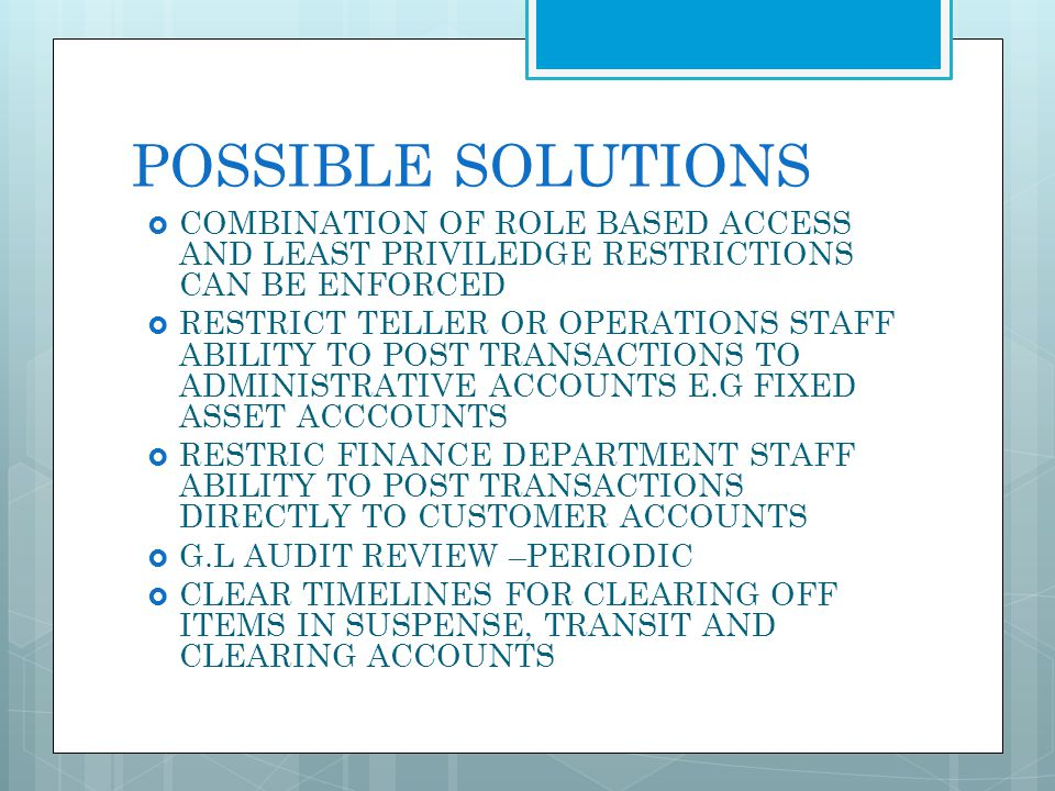 POSSIBLE SOLUTIONS COMBINATION OF ROLE BASED ACCESS AND LEAST PRIVILEDGE RESTRICTIONS CAN BE ENFORCED.