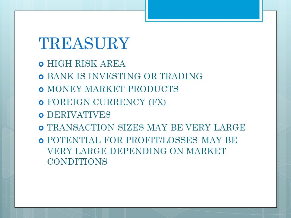 TREASURY HIGH RISK AREA BANK IS INVESTING OR TRADING