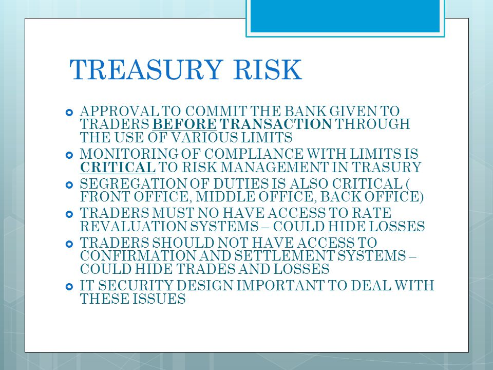 TREASURY RISK APPROVAL TO COMMIT THE BANK GIVEN TO TRADERS BEFORE TRANSACTION THROUGH THE USE OF VARIOUS LIMITS.