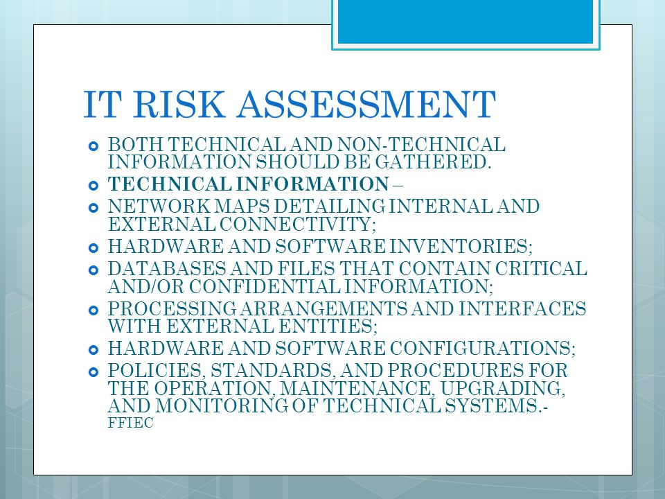 IT RISK ASSESSMENT BOTH TECHNICAL AND NON-TECHNICAL INFORMATION SHOULD BE GATHERED. TECHNICAL INFORMATION –