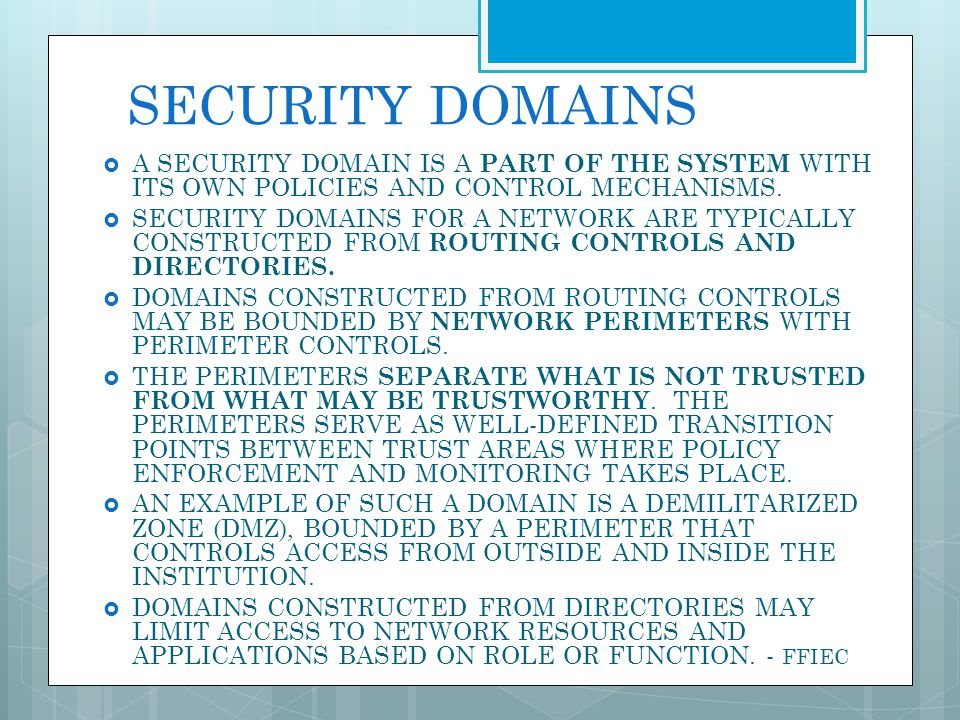 SECURITY DOMAINS A SECURITY DOMAIN IS A PART OF THE SYSTEM WITH ITS OWN POLICIES AND CONTROL MECHANISMS.