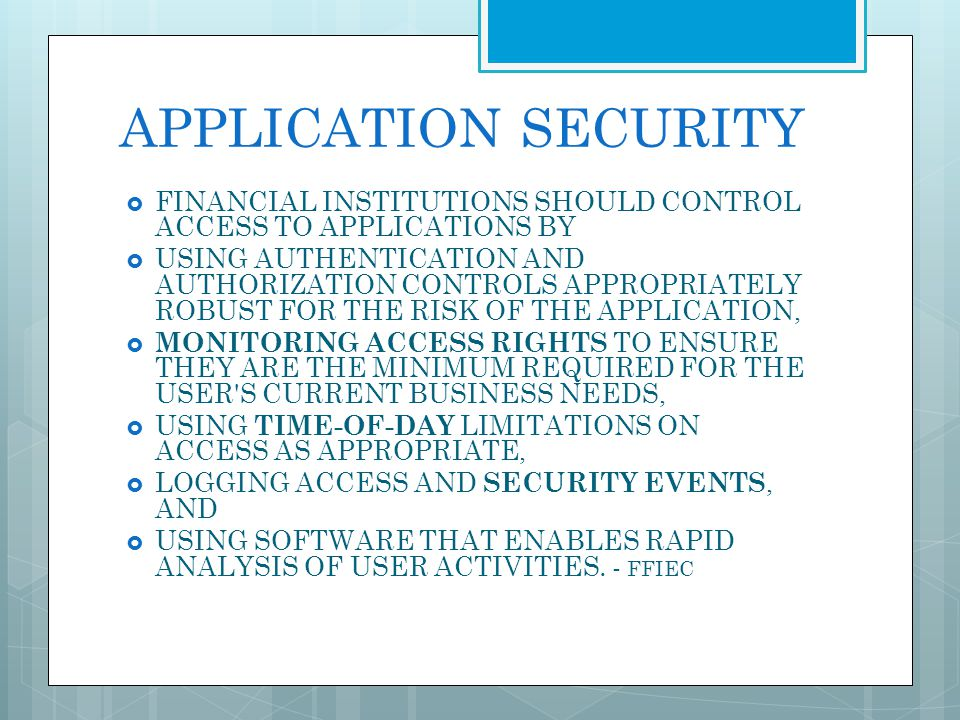 APPLICATION SECURITY FINANCIAL INSTITUTIONS SHOULD CONTROL ACCESS TO APPLICATIONS BY.