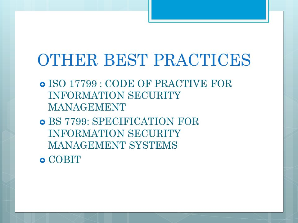 OTHER BEST PRACTICES ISO 17799 : CODE OF PRACTIVE FOR INFORMATION SECURITY MANAGEMENT.