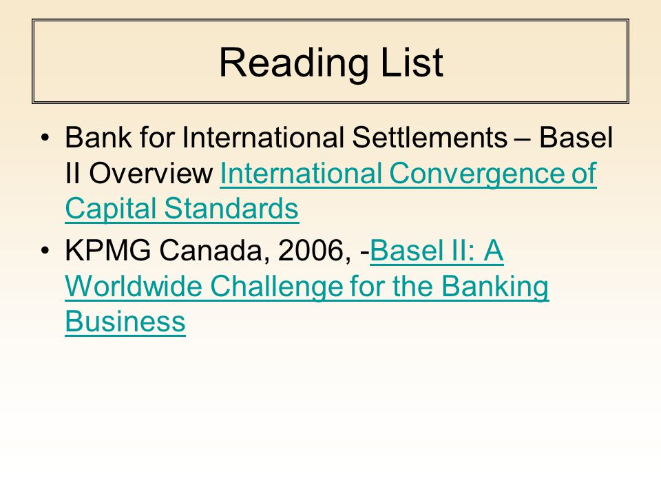 Reading List Bank for International Settlements – Basel II Overview International Convergence of Capital Standards.