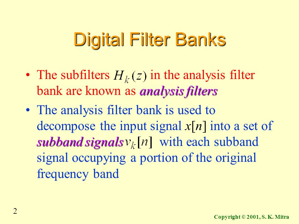 Digital Filter Banks The subfilters in the analysis filter bank are known as analysis filters.
