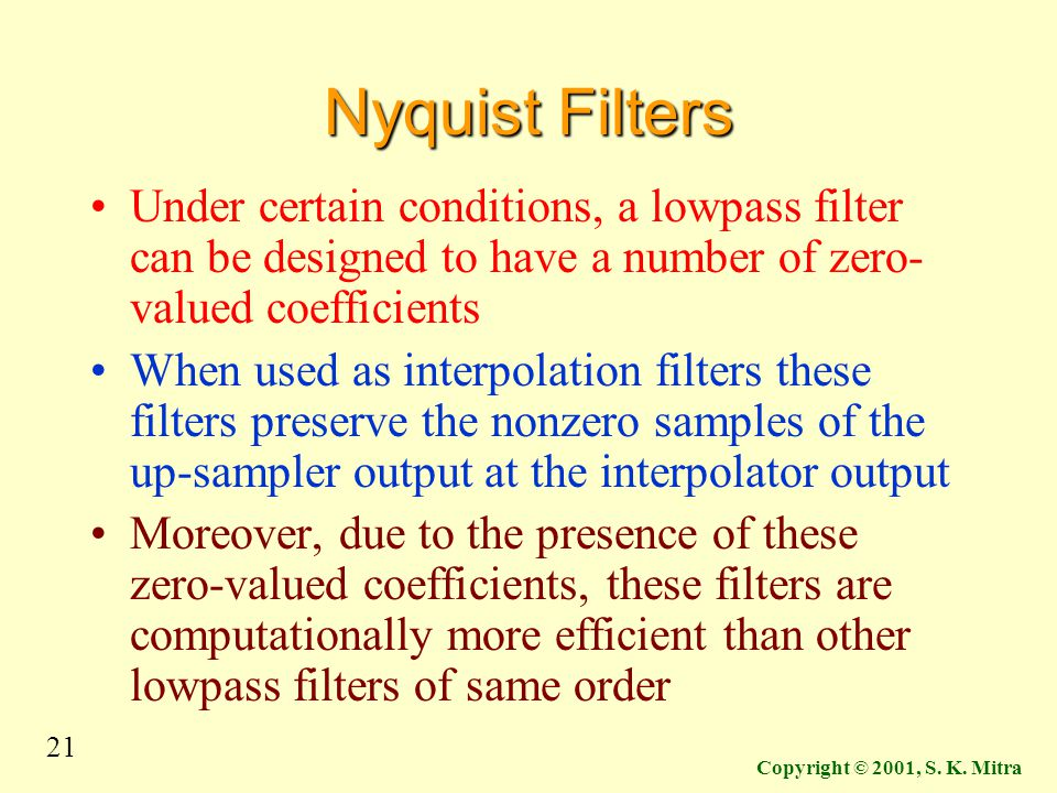 Nyquist Filters Under certain conditions, a lowpass filter can be designed to have a number of zero-valued coefficients.