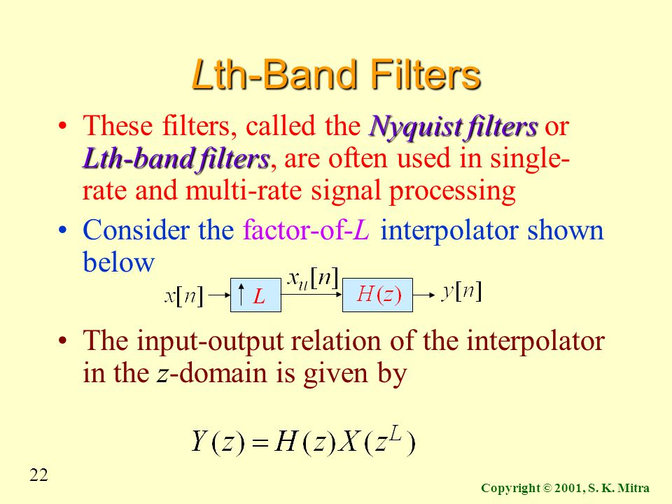 Lth-Band Filters These filters, called the Nyquist filters or Lth-band filters, are often used in single-rate and multi-rate signal processing.
