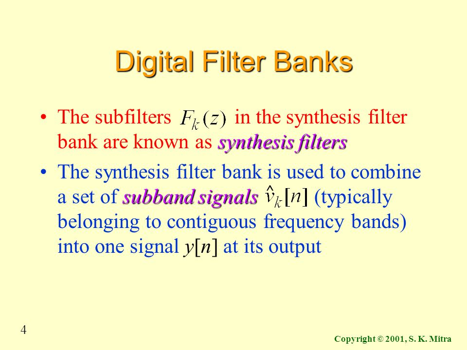 Digital Filter Banks The subfilters in the synthesis filter bank are known as synthesis filters.
