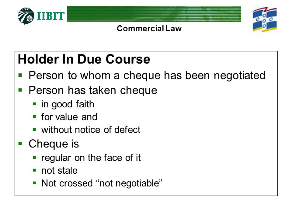 Holder In Due Course Person to whom a cheque has been negotiated