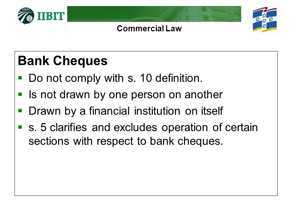 Bank Cheques Do not comply with s. 10 definition.