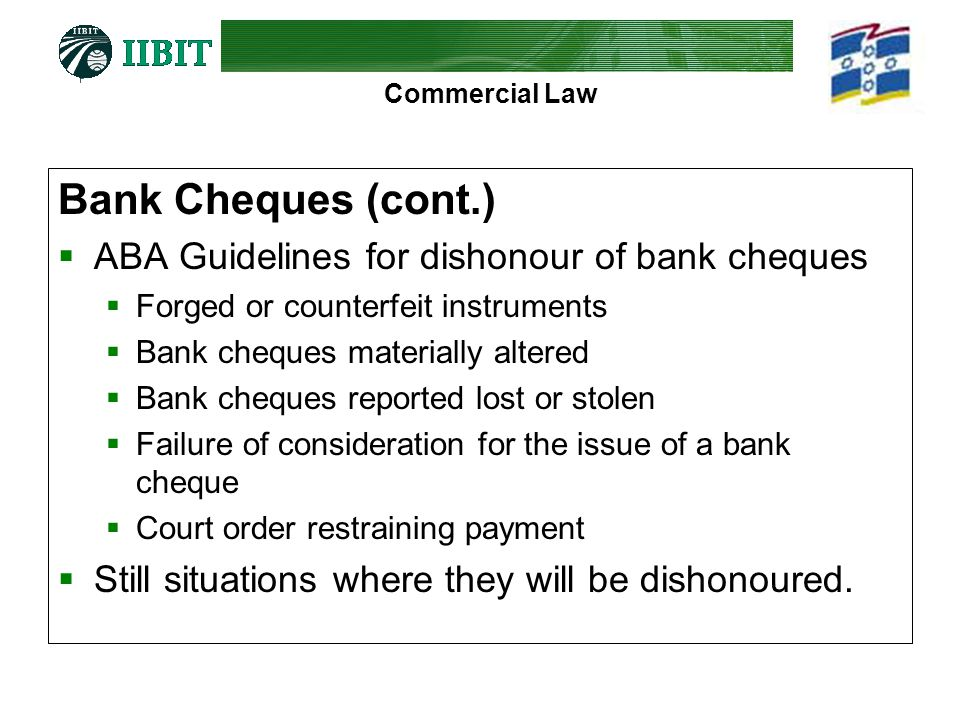 Bank Cheques (cont.) ABA Guidelines for dishonour of bank cheques
