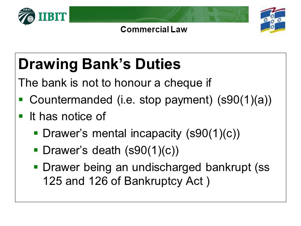 Drawing Bank's Duties The bank is not to honour a cheque if