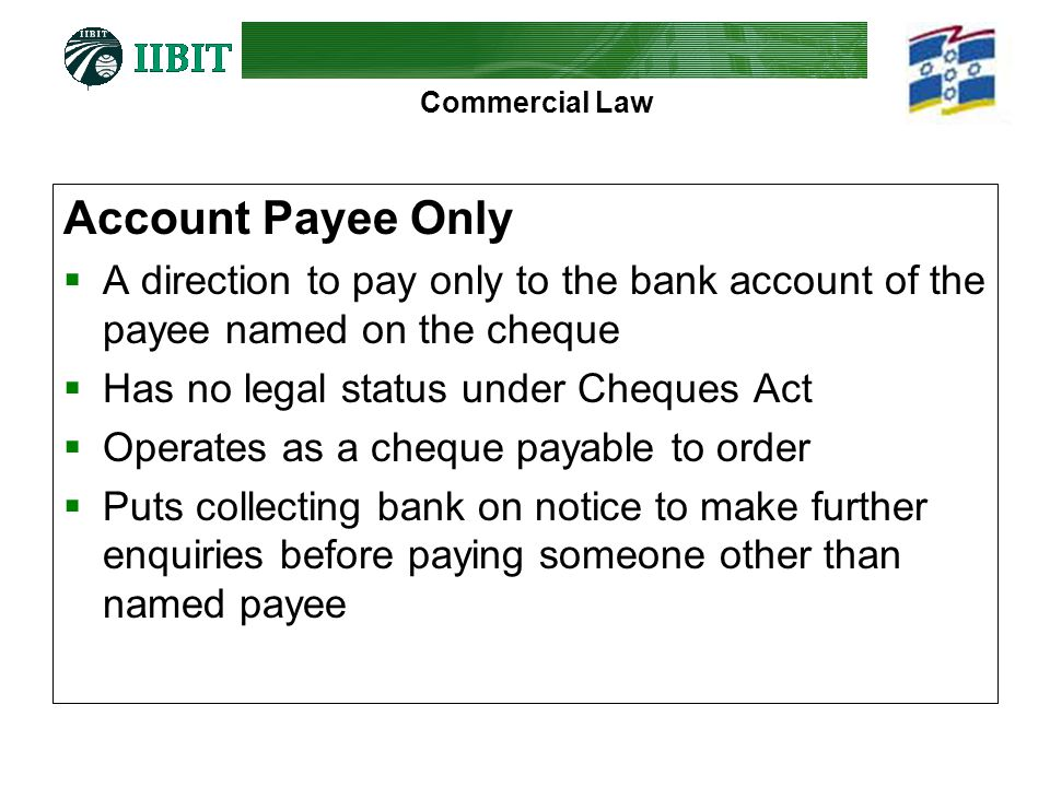 Account Payee Only A direction to pay only to the bank account of the payee named on the cheque. Has no legal status under Cheques Act.