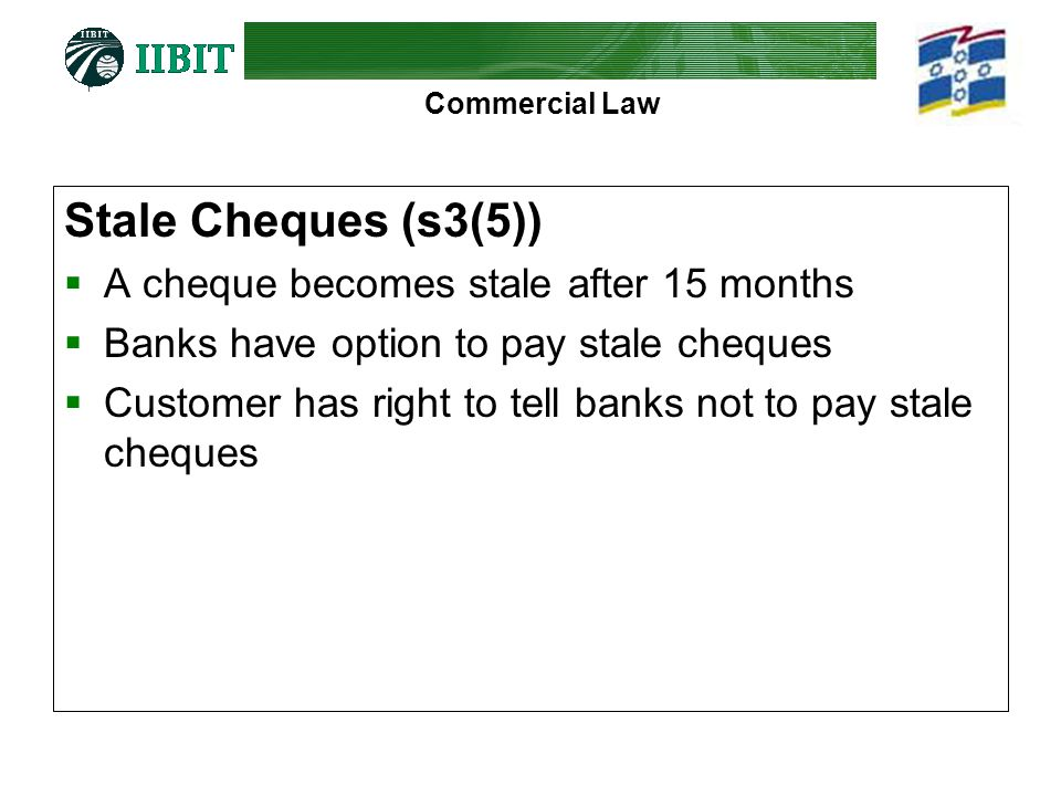 Stale Cheques (s3(5)) A cheque becomes stale after 15 months
