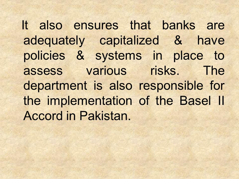 It also ensures that banks are adequately capitalized & have policies & systems in place to assess various risks.