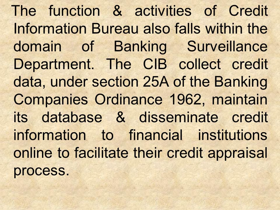 The function & activities of Credit Information Bureau also falls within the domain of Banking Surveillance Department.