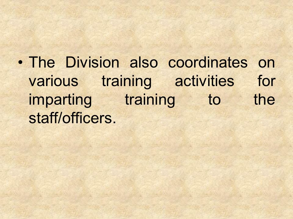 The Division also coordinates on various training activities for imparting training to the staff/officers.