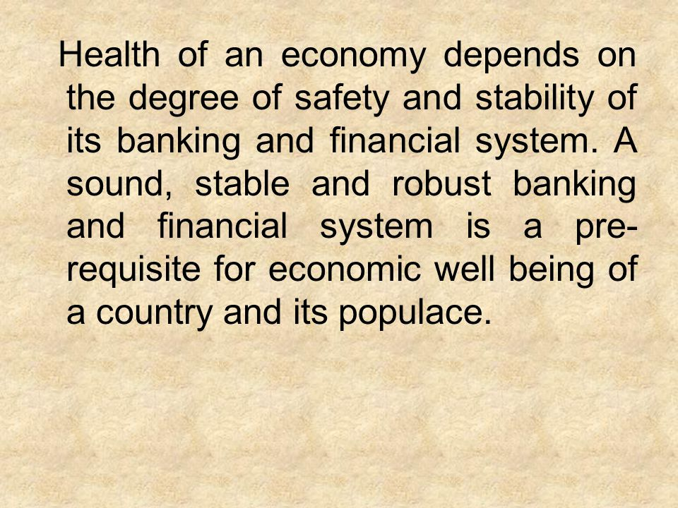 Health of an economy depends on the degree of safety and stability of its banking and financial system.