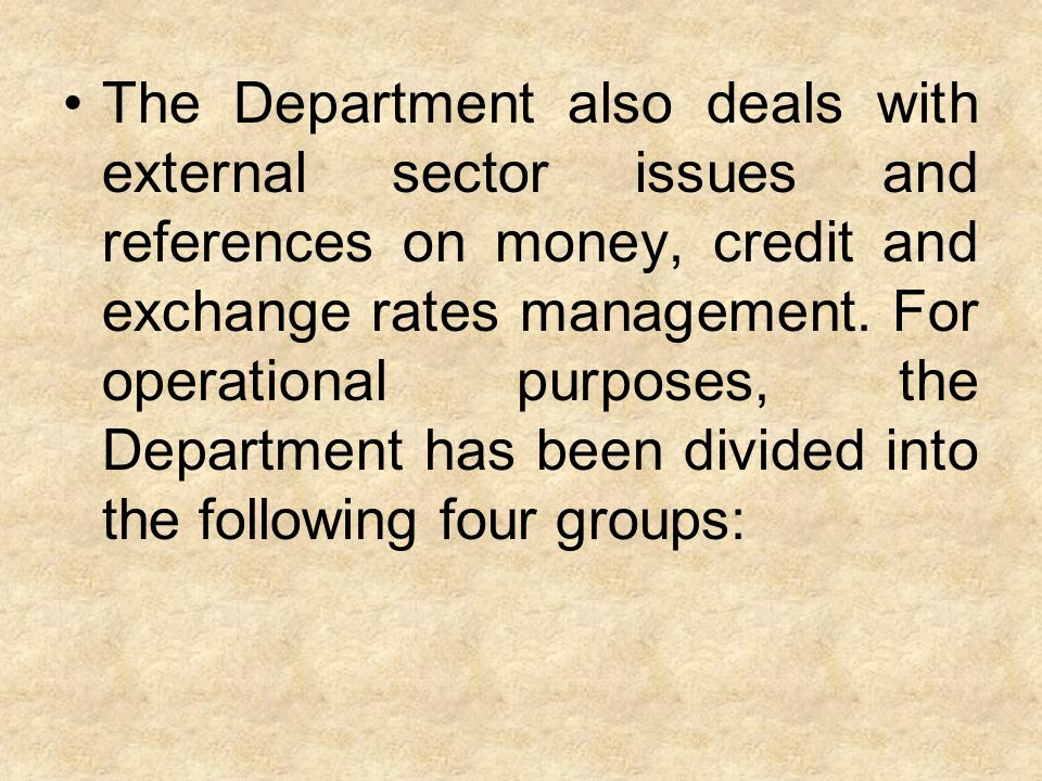 The Department also deals with external sector issues and references on money, credit and exchange rates management.