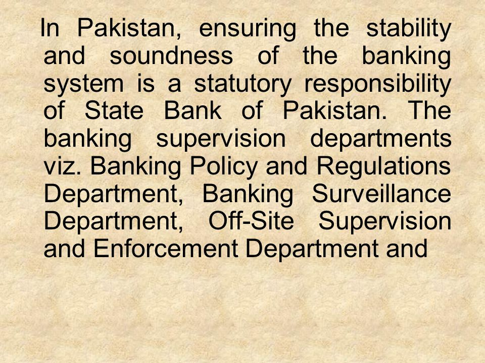 In Pakistan, ensuring the stability and soundness of the banking system is a statutory responsibility of State Bank of Pakistan.