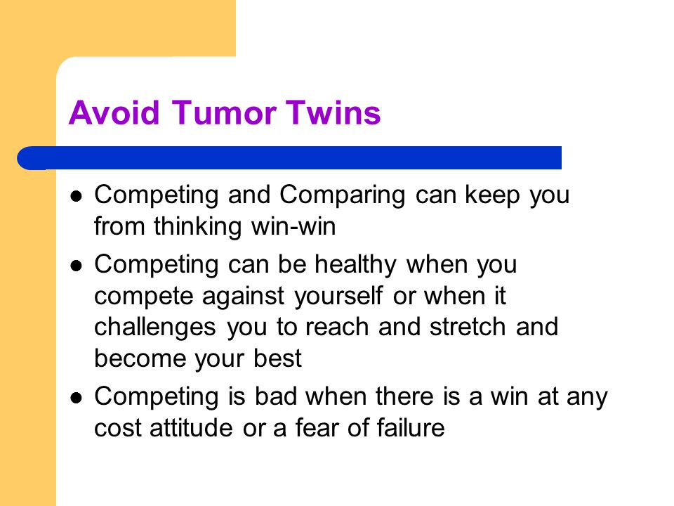 Avoid Tumor Twins Competing and Comparing can keep you from thinking win-win.