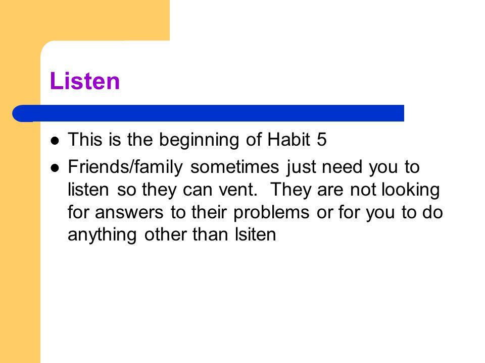 Listen This is the beginning of Habit 5