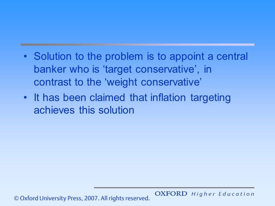 Solution to the problem is to appoint a central banker who is 'target conservative', in contrast to the 'weight conservative'