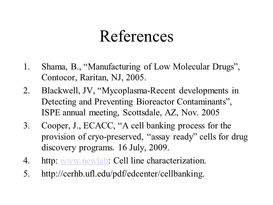 References Shama, B., Manufacturing of Low Molecular Drugs , Contocor, Raritan, NJ, 2005.
