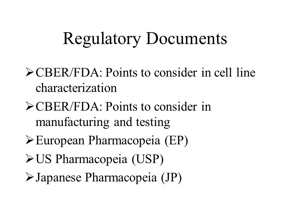 Regulatory Documents CBER/FDA: Points to consider in cell line characterization. CBER/FDA: Points to consider in manufacturing and testing.
