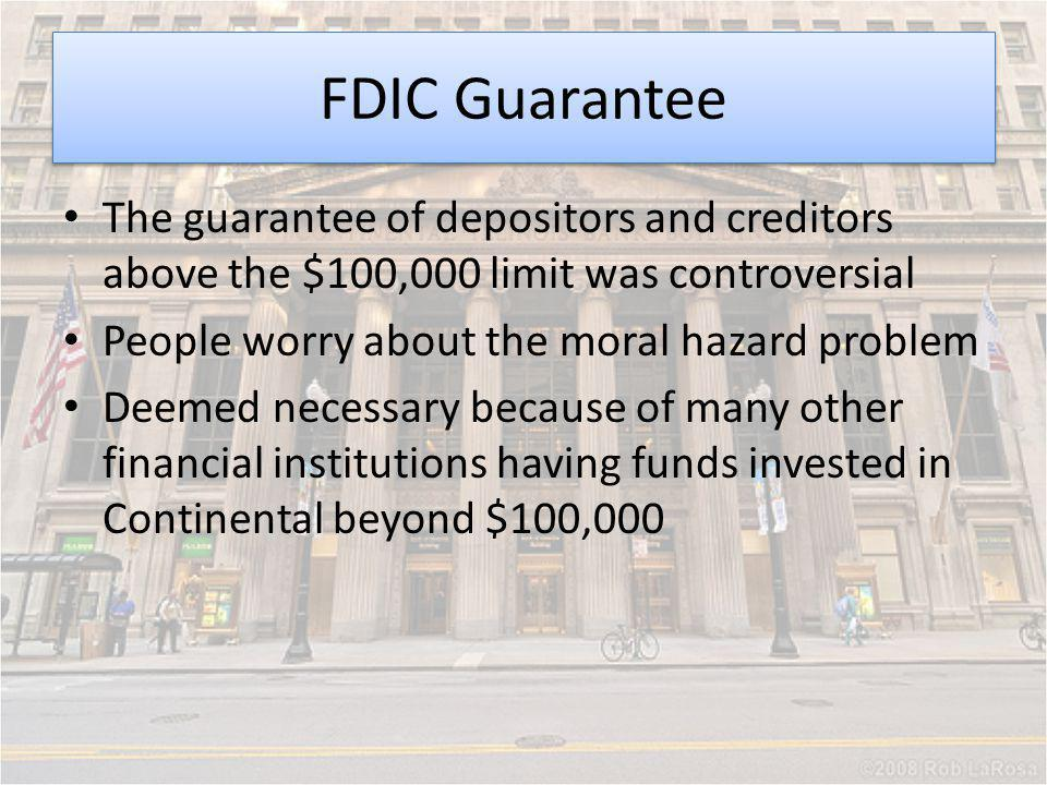 FDIC Guarantee The guarantee of depositors and creditors above the $100,000 limit was controversial.