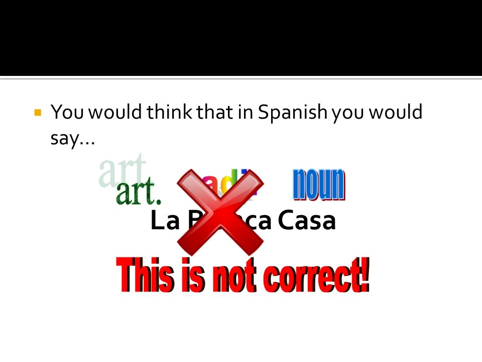 La Blanca Casa adj. noun art. This is not correct!