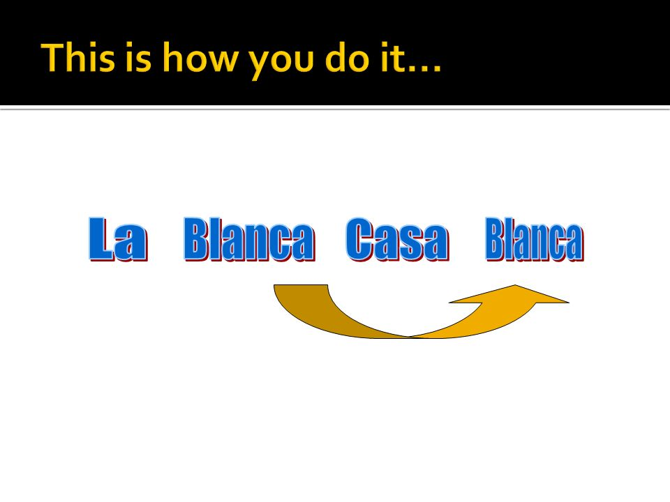This is how you do it... La Blanca Casa Blanca