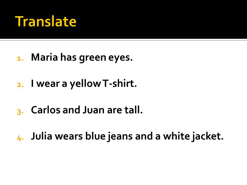 Translate Maria has green eyes. I wear a yellow T-shirt.