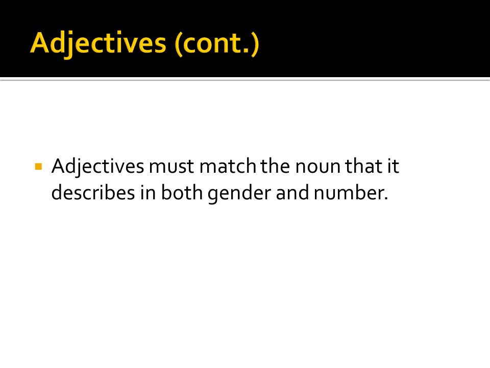 Adjectives (cont.) Adjectives must match the noun that it describes in both gender and number.