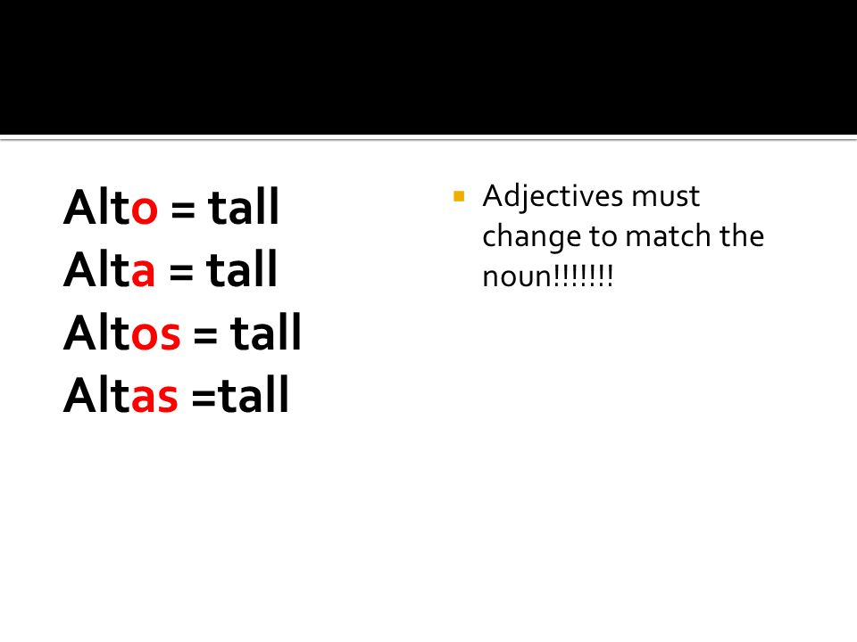 Alto = tall Alta = tall Altos = tall Altas =tall