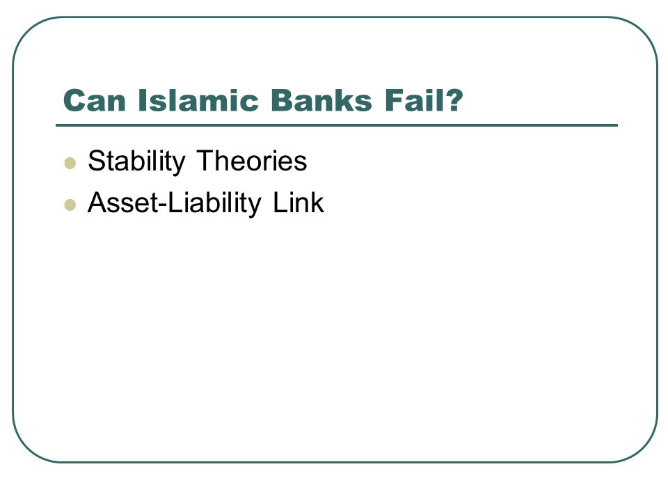 Can Islamic Banks Fail Stability Theories Asset-Liability Link