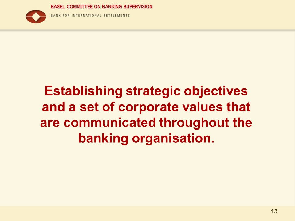 01/04/2017 Establishing strategic objectives and a set of corporate values that are communicated throughout the banking organisation.