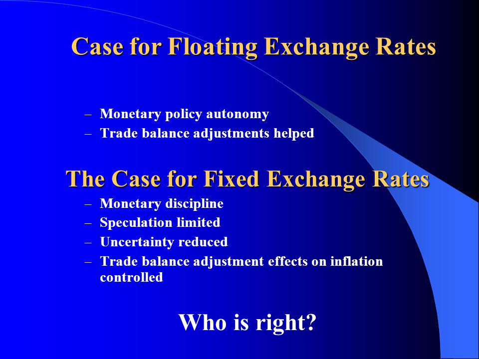 Case for Floating Exchange Rates The Case for Fixed Exchange Rates