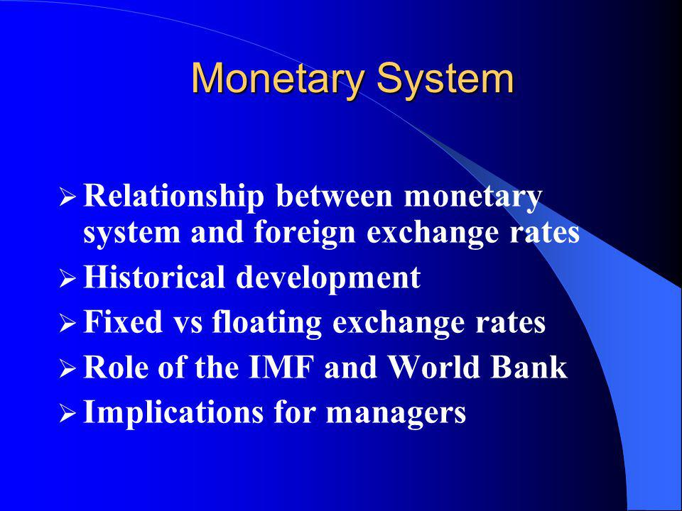 Monetary System Relationship between monetary system and foreign exchange rates. Historical development.