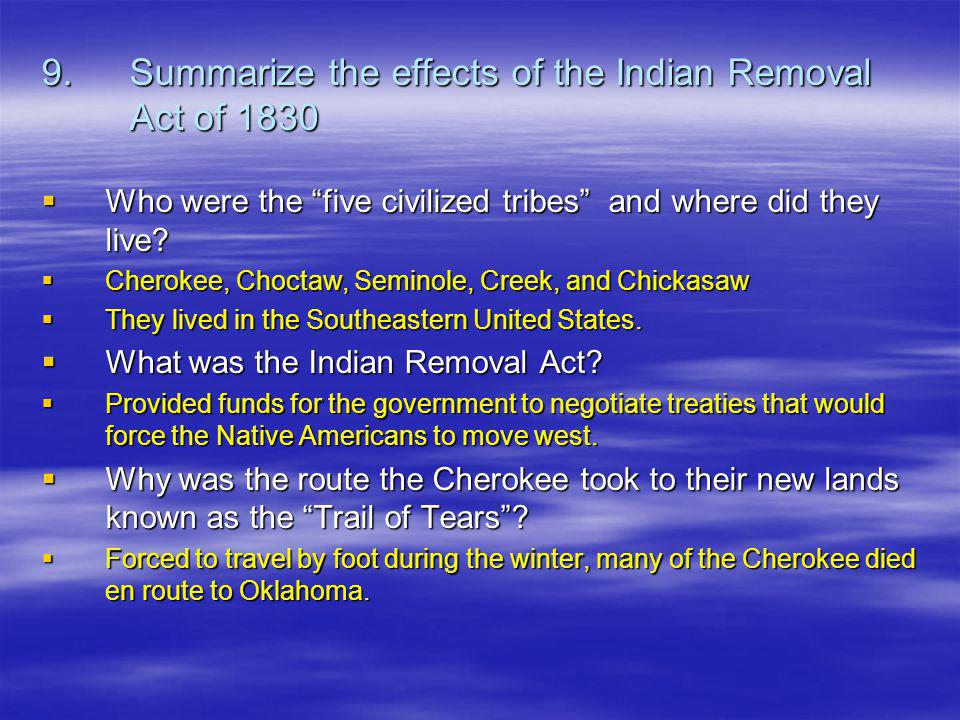 9. Summarize the effects of the Indian Removal Act of 1830